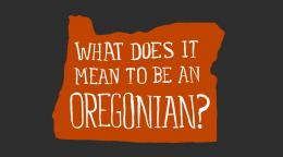 What does it mean to be an Oregonian?